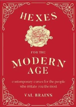 Hexes for the Modern Age: Contemporary Curses for the People Who Irritate You the Most (Hardcover)