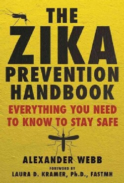 The Zika Prevention Handbook: Everything You Need to Know to Stay Safe (Hardcover)