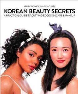 Korean Beauty Secrets: A Practical Guide to Cutting-edge Skin Care and Makeup (Paperback)
