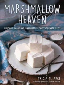 Marshmallow Heaven: Delicious, Unique, and Fun Recipes for Sweet Homemade Treats (Hardcover)