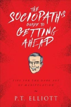 The Sociopath's Guide to Getting Ahead: Tips for the Dark Art of Manipulation (Hardcover)