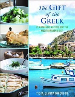The Gift of the Greek: 75 Authentic Recipes for the Mediterranean Diet (Hardcover)