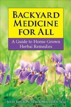 Backyard Medicine for All: A Guide to Home-grown Herbal Remedies (Paperback)