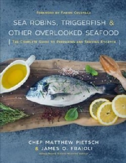 Sea Robins, Triggerfish & Other Overlooked Seafood: The Complete Guide to Preparing and Serving Bycatch (Hardcover)