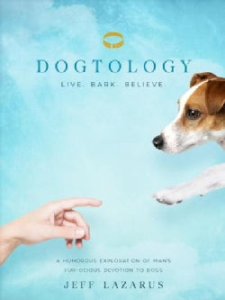 Dogtology: A Humorous Exploration of Man's Fur-ocious Devotion to Dogs (Hardcover)
