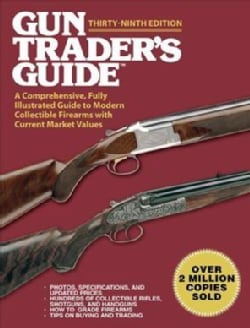 Gun Trader's Guide: A Comprehensive, Fully Illustrated Guide to Modern Collectible Firearms With Current Market V... (Paperback)