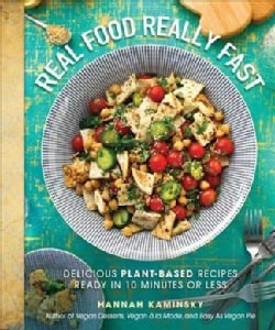 Real Food, Really Fast: Delicious Plant-based Recipes Ready in 10 Minutes or Less (Hardcover)