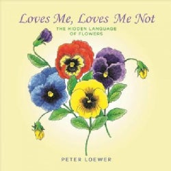 Loves Me, Loves Me Not: The Hidden Language of Flowers (Hardcover)