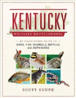 Kentucky Wildlife Encyclopedia: An Illustrated Guide to Birds, Fish, Mammals, Reptiles, and Amphibians (Hardcover)