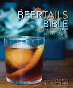 The Beertails Bible: Creative Recipes for Beer Cocktails (Hardcover)