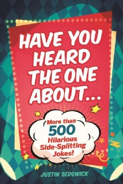 Have You Heard the One About...: More Than 500 Side-splitting Jokes! (Paperback)