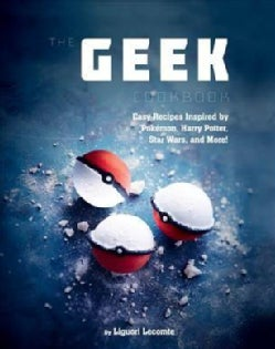 The Geek's Cookbook: Easy Recipes Inspired by Pokemon, Harry Potter, Star Wars, and More! (Hardcover)