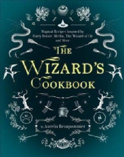 The Wizard's Cookbook: Magical Recipes Inspired by Harry Potter, Merlin, the Wizard of Oz, and More (Hardcover)