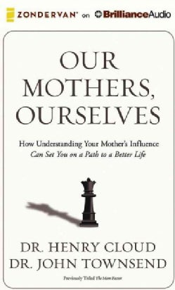 Our Mothers, Ourselves: How Understanding Your Mother's Influence Can Set You on a Path to a Better Life, Library ... (CD-Audio)