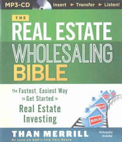 The Real Estate Wholesaling Bible: The Fastest, Easiest Way to Get Started in Real Estate Investing (CD-Audio)
