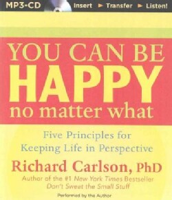 You Can Be Happy No Matter What: Five Principles for Keeping Life in Perspective (CD-Audio)