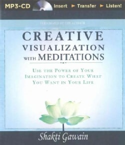 Creative Visualization With Meditations: Use the Power of Your Imagination to Create What You Want in Your Life (CD-Audio)
