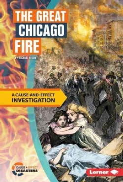 The Great Chicago Fire: A Cause-and-Effect Investigation (Hardcover)