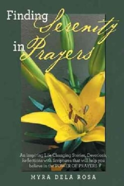 Finding Serenity in Prayers: An Inspiring Life Changing Stories, Devotions, Reflections With Scriptures That Will... (Hardcover)