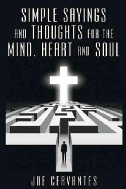 Simple Sayings and Thoughts for the Mind, Heart and Soul (Paperback)