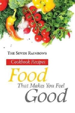 Food That Makes You Feel Good: Cookbook Recipes (Hardcover)