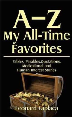 A–z My All-time Favorites: Fables, Parables,quotations,motivational and Human Interest Stories (Paperback)