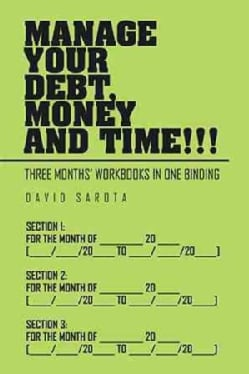 Manage Your Debt, Money and Time!!!: Three Months' Workbooks in One Binding (Paperback)