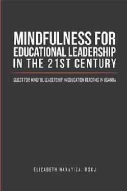 Mindfulness for Educational Leadership in the 21st Century: Quest for Mindful Leadership in Education Reforms in ... (Hardcover)