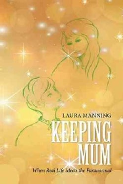 Keeping Mum: When Real Life Meets the Paranormal (Hardcover)
