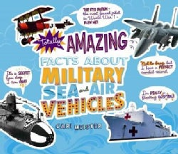 Totally Amazing Facts About Military Sea and Air Vehicles (Hardcover)