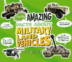 Totally Amazing Facts About Military Land Vehicles (Paperback)
