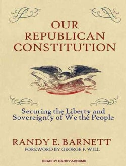 Our Republican Constitution: Securing the Liberty and Sovereignty of We the People (CD-Audio)