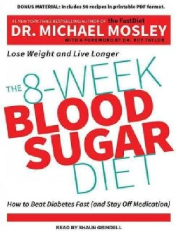 The 8-Week Blood Sugar Diet: How to Beat Diabetes Fast and Stay Off Medication (CD-Audio)