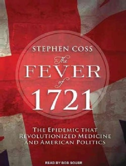 The Fever of 1721: The Epidemic That Revolutionized Medicine and American Politics (CD-Audio)