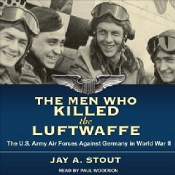 The Men Who Killed the Luftwaffe: The U.s. Army Air Forces Against Germany in World War II (CD-Audio)