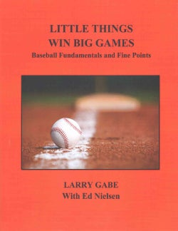 Little Things Win Big Games: Baseball Fundamentals and Fine Points (Paperback)