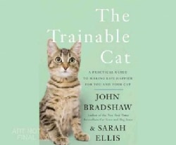 The Trainable Cat: A Practical Guide to Making Life Happier for You and Your Cat (CD-Audio)