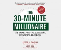 The 30-Minute Millionaire: The Smart Way to Achieving Financial Freedom (CD-Audio)