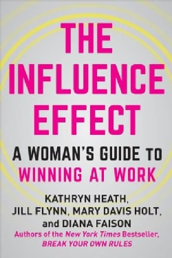The Influence Effect: A New Path to Power for Women Leaders (Hardcover)