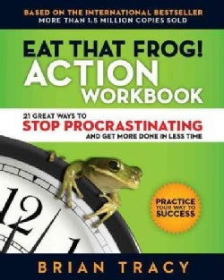 Eat That Frog! Action Workbook: 21 Great Ways to Stop Procrastinating and Get More Done in Less Time (Paperback)