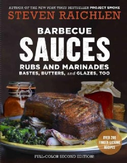 Barbecue Sauces, Rubs, and Marinades: Bastes, Butters, and Glazes, Too (Paperback)