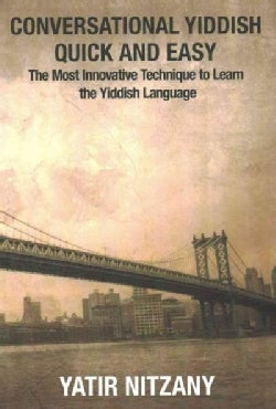 Conversational Yiddish Quick and Easy: The Most Innovative Technique to Master Conversational Yiddish (Paperback)