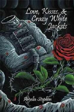 Love, Kisses, & Crazy White Jackets (Hardcover)