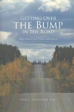 Getting over the Bump in the Road: Helpful Hints for Cancer Patients and Caregivers (Hardcover)