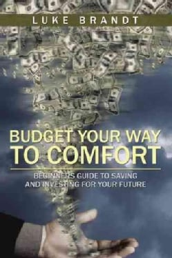Budget Your Way to Comfort: Beginners Guide to Saving and Investing for Your Future (Hardcover)