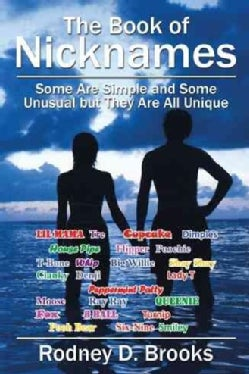 The Book of Nicknames: Some Are Simple and Some Unusual but They Are All Unique (Paperback)