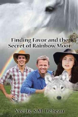 Finding Favor and the Secret of Rainbow Moor (Paperback)