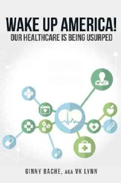 Wake Up America!: Our Healthcare Is Being Usurped (Paperback)