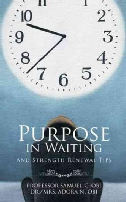 Purpose in Waiting: And Strength Renewal Tips (Paperback)