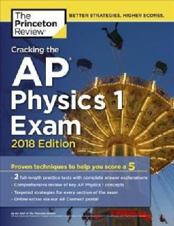 The Princeton Review Cracking the Ap Physics 1 Exam 2018: Proven Techniques to Help You Score a 5 (Paperback)